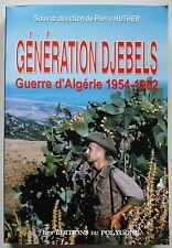 Génération Djébels Guerre d'Algérie 1954-1962 P HUTHER éd du Polygone 2000