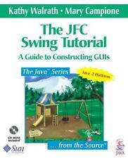 The JFC Swing Tutorial: A Guide to Constructing GUIs Walrath, Kathy, Campione,