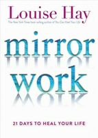 Mirror Work : 21 Days to Heal Your Life, Paperback by Hay, Louise, Like New U...