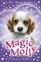 Magic Molly: The Wish Puppy by Webb, Holly, NEW Book, FREE & FAST Delivery, (Pap