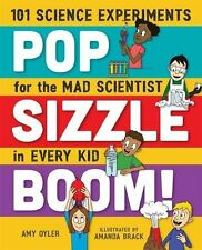 Pop, Sizzle, Boom!: 101 Science Experiments for the Mad Scientist in Every Kid