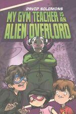 My Gym Teacher Is an Alien Overlord by David Solomons (Hardback, 2016)