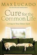 Cure for the Common Life : Living in Your Sweet Spot by Max Lucado (2006, Hardc…