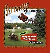 Strange Wisconsin : More Badger State Weirdness by Linda S. Godfrey