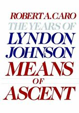 Means of Ascent: The Years of Lyndon Johnson II by Robert A. Caro