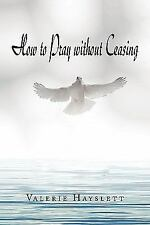 How to Pray Without Ceasing (Paperback or Softback)