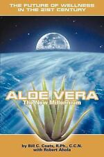 Aloe Vera: The New Millennium : The Future of Wellness in the 21st Century by...