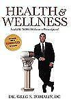 Health and Wellness : Available NOW Without a Prescription by D. C. Dr Greg...
