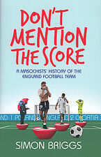 Don't Mention the Score - A Masochists History of the England Football Team book