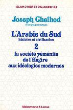 JOSEPH CHELHOD - L'ARABIE DU SUD HISTOIRE ET CIVILISATION 2  LA SOCIETE YEMENITE