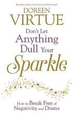 Don't Let Anything Dull Your Sparkle: How to Break Free of Negativity and Drama…
