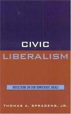 Civic Liberalism: Reflections on Our Democratic Ideals: By Spragens, Thomas A...