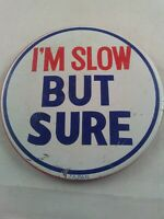 Vtg 1960's I'M SLOW BUT SURE Sexy Funny pin button pinback **ee5