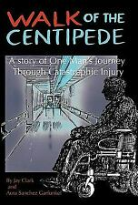 Walk of the Centipede : A Story of One Man's Journey Through Catastrophic Injury