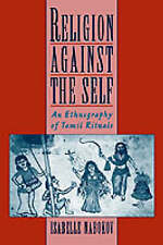Religion Against the Self: An Ethnography of Tamil Rituals by Isabelle Nabokov