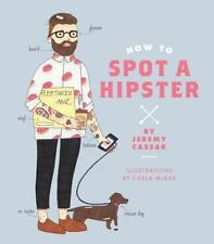 How to Spot a Hipster by Jeremy Cassar (2016, Hardcover)