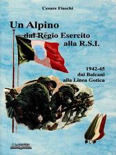 C. Fiaschi - UN ALPINO DAL REGIO ESERCITO ALLA R.S.I. - Linea Gotica RSI WW2