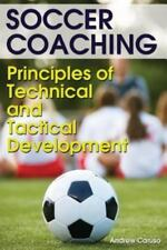 Soccer Coaching : Principles of Technical and Tactical Development by Andrew...