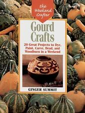 Gourd Crafts : 20 Great Projects to Dye, Paint, Cut, Carve, Bead & Wood Burn