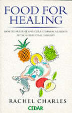 Food for Healing : How to Prevent and Cure Common Ailments by Rachel Charles