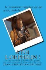 A Toi l Orphelin ! : La Connaissance T Appartient Qui Que Tu Sois, Cherche-La...
