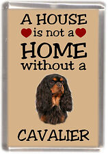 "Cavalier King Charles Spaniel Fridge Magnet ""A HOUSE IS NOT A HOME"" -1 Starprint"