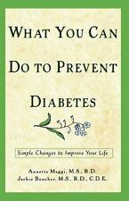 What You Can Do to Prevent Diabetes : Simple Changes to Improve Your Life by...