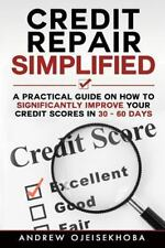 Credit Repair Simplified : How to Significantly Improve Your Credit Scores in...