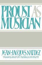 NEW Proust as Musician by Jean-Jacques Nattiez