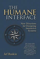 The Humane Interface: New Directions for Designing Interactive Systems, Raskin,