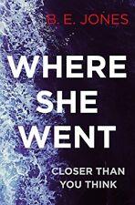 Where She Went: An irresistible, twisty thriller,Beverley Jones