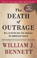The Death of Outrage: Bill Clinton and the Assault on American Ideals, Bennett,