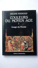 COULEURS DU MOYEN AGE - IMAGE DU MONDE - TOME 1 - DE REGINE PERNOUD