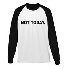 Not Today Printed Baseball Top Hipster Urban Blogger Long Sleeve Tee Mens Girls