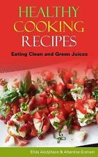 Healthy Cooking Recipes : Eating Clean and Green Juices by Elida Adolphson...