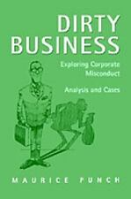 Dirty Business: Exploring Corporate Misconduct: Analysis and Cases: By Mauric...