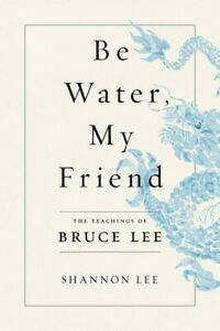 Be Water, My Friend: The Teachings of Bruce Lee [New Book] Hardcover