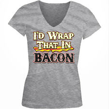 I'd Wrap That In Bacon Food Fat Skinny Eating Funny Juniors V-neck T-shirt