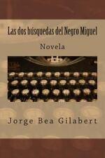 Las Dos Busquedas Del Negro Miguel by Jorge Gilabert (2014, Paperback)