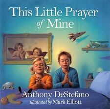 This Little Prayer of Mine by Anthony DeStefano (2010, Hardcover)