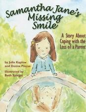 Samantha Jane's Missing Smile : A Story about Coping with the Loss of a...