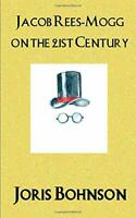 Jacob Rees-Mogg on the 21st Century by Bohnson, Joris Book The Fast Free