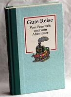 GUTE REISE - Vom Fernweh und vom Abenteuer