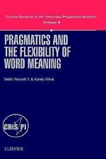 Pragmatics and the Flexibility of Word Meaning, Volume 8 (Current Research in th