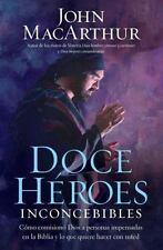 Doce heroes inconcebibles: Como comisiono Dios a personas impensadas en la Bibli