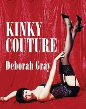 Kinky Couture: A Diva's Guide to Sex, Style and Erotica: By Gray, Deborah