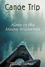 Canoe Trip : Alone in the Maine Wilderness by David K. Curran (2010)