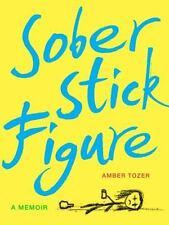 Sober Stick Figure A Memoir AA addiction alcoholism drinking autobiography Tozer