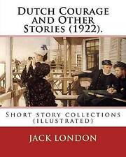 Dutch Courage Other Stories (1922) by Jack London Short St by London Jack