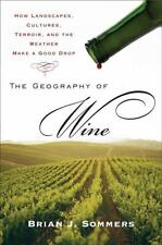 The Geography of Wine: How Landscapes, Cultures, Terroir, and the Weather Make a